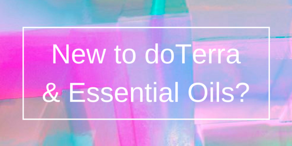 New to doTerra and Essential Oils?