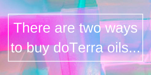 There are two ways to buy doTerra Essential Oils