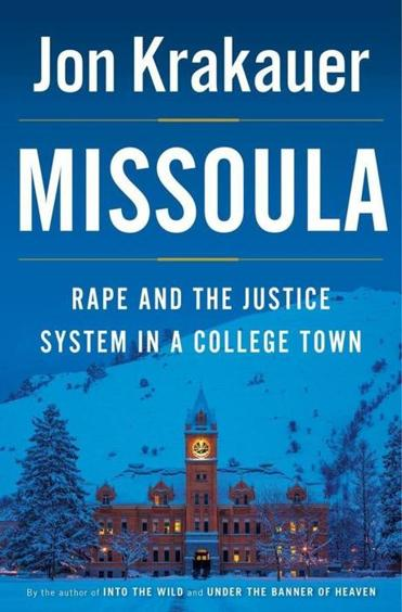Missoula: Rape and the Justice System in a College Town - AUTHOR: Jon KrakauerISBN: 0385538731 (ISBN13: 9780385538732)PUBLISHER: DoubledayPAGES: 368 pagesEDITION LANGUAGE: EnglishSETTING: Missoula, Montana, USARATING: 4/5