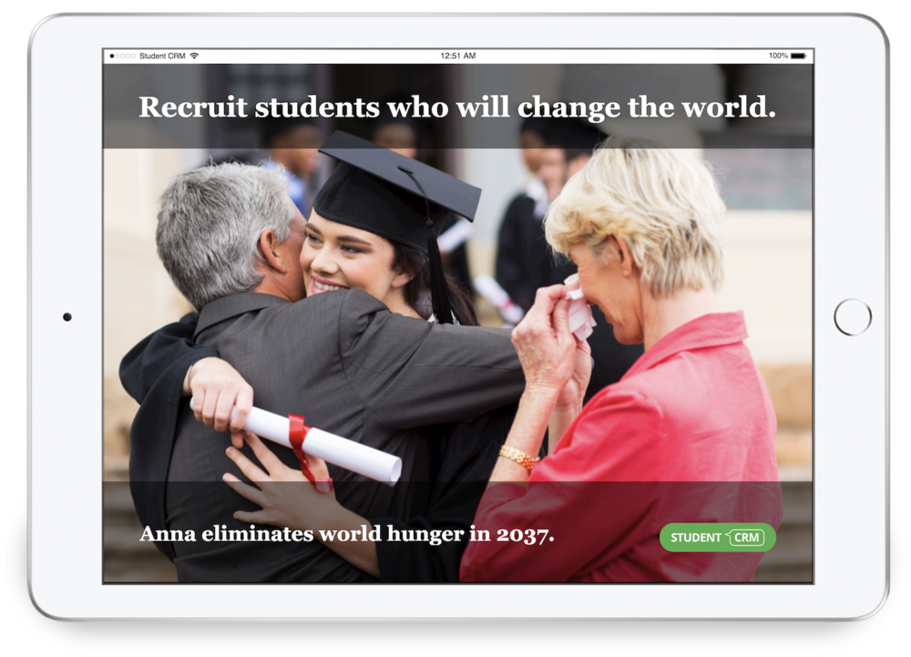 We help you to recruit students who will change the world. - Your purpose is our purpose. Attract, engage and recruit the students who will achieve extraordinary success.