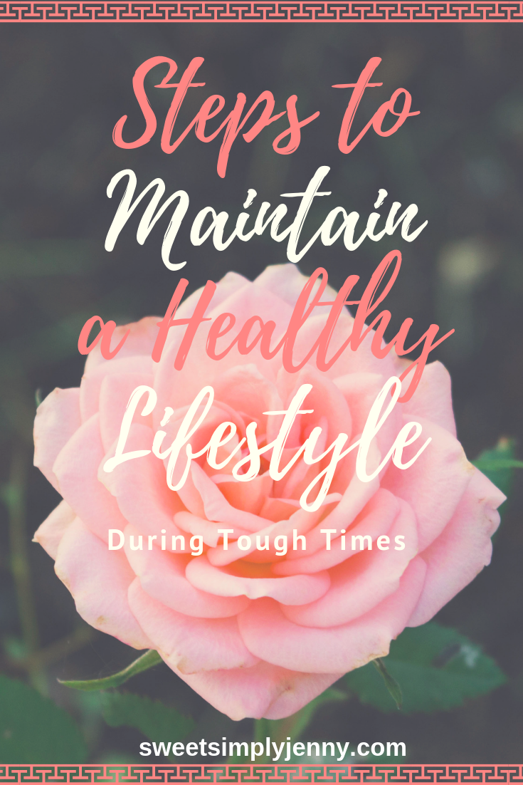 Steps to Maintain a Healthy Lifestyle, tips to maintain a healthy lifestyle during tough times, tips and steps for self care, self growth, self improvement, how to maintain healthy lifestyle.png