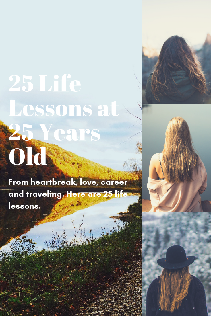 25 Things I've Learned in 25 Years. 25 life lessons, 25 life lessons to know, 25 things i've learned in the past 25 years, 25 life lessons at 25, self growth, career, how to stop seeking validation, li (1).png