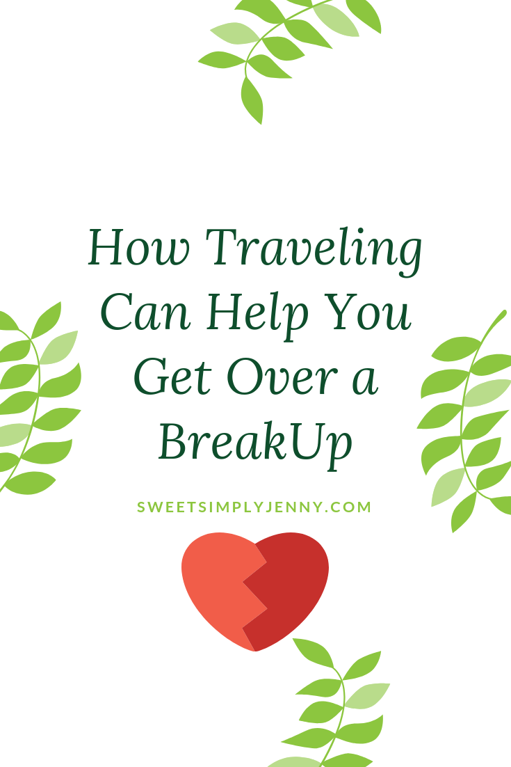 how traveling can help you get over a breakup, getting over a breakup, life after a breakup, love after a breakup, getting over a breakup, tips and advice in how to get over a breakup.png
