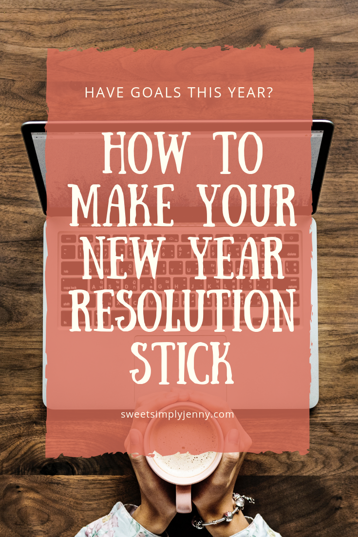 how to make your new years resolution stick, how to accomplish your goals, how to maintain your goals and accomplish them, how to accomplish new years resolutions, sweetsimplyjenny, have goals this year,.png