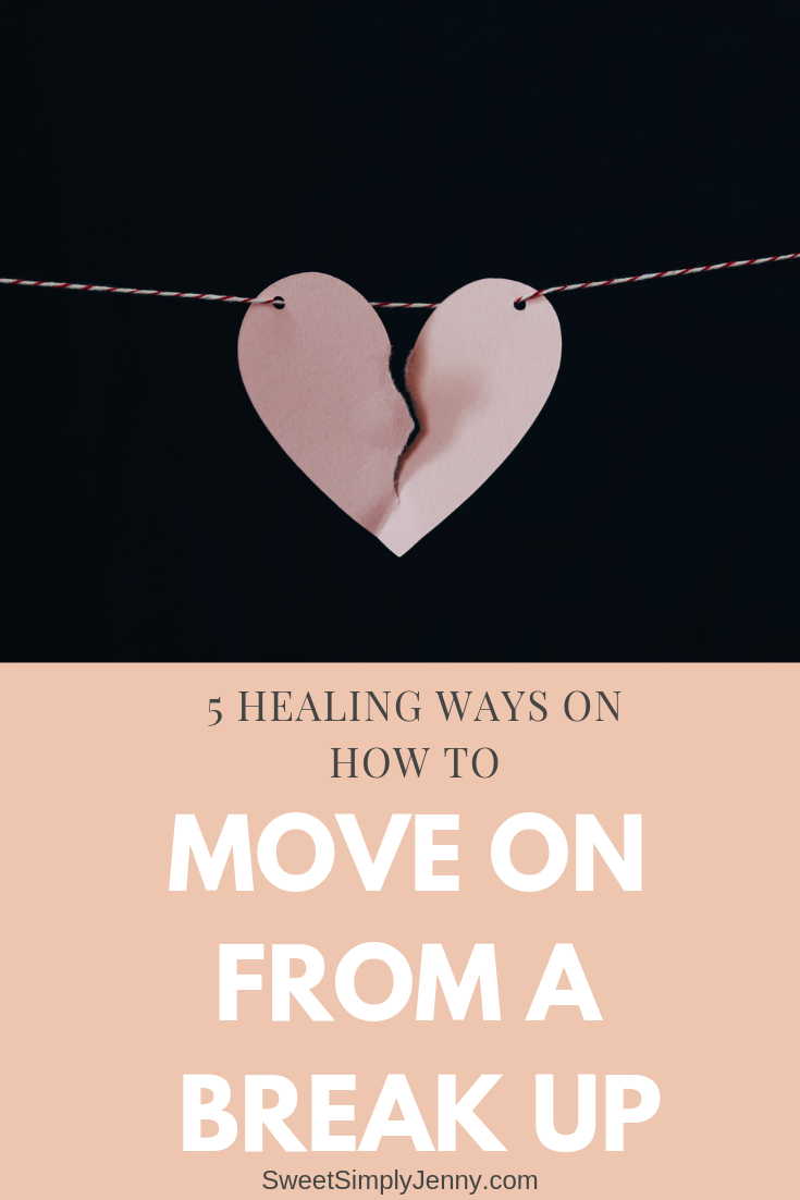 5 ways on how to heal from a breakup, 5 ways on how to move on from a breakup, how to move on from a breakup, how to move on from a heartache, 5 ways to move on from a heartache, how to move on from your ex.png