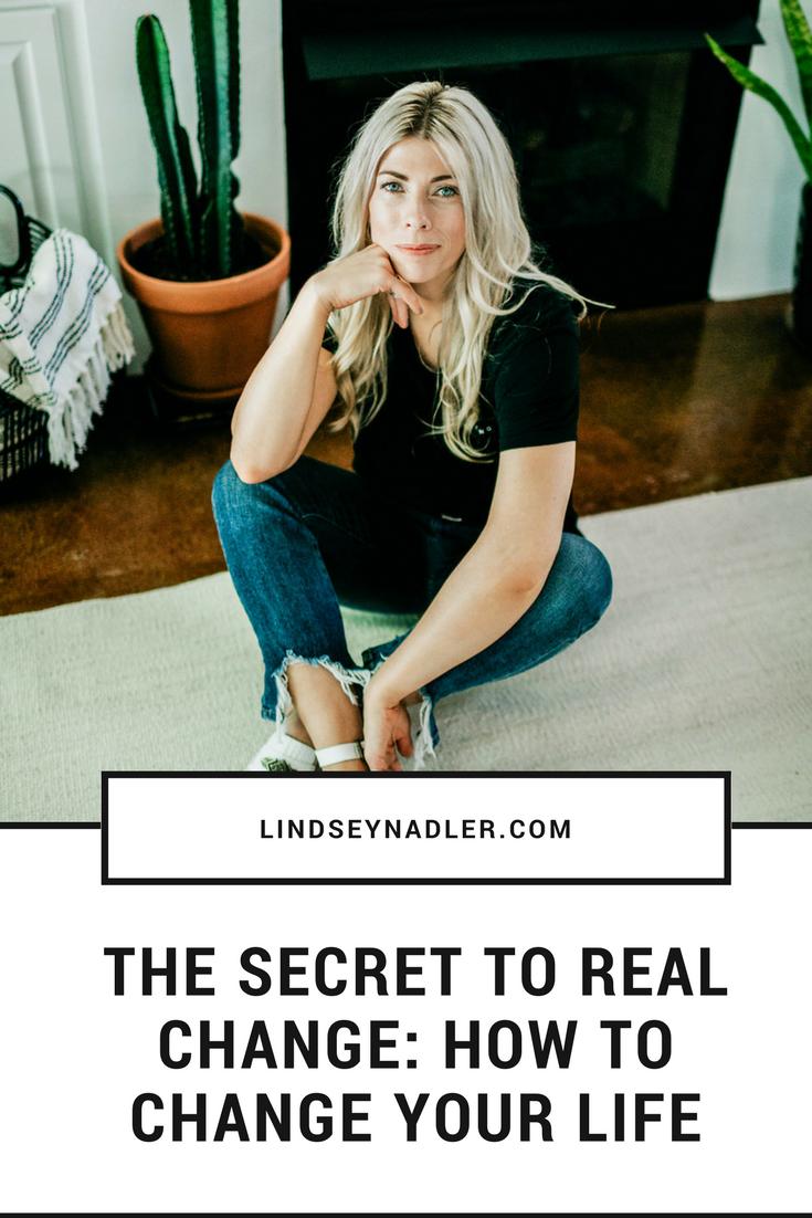 The Secret TO really changing Your life  lindseynadler.com/blog