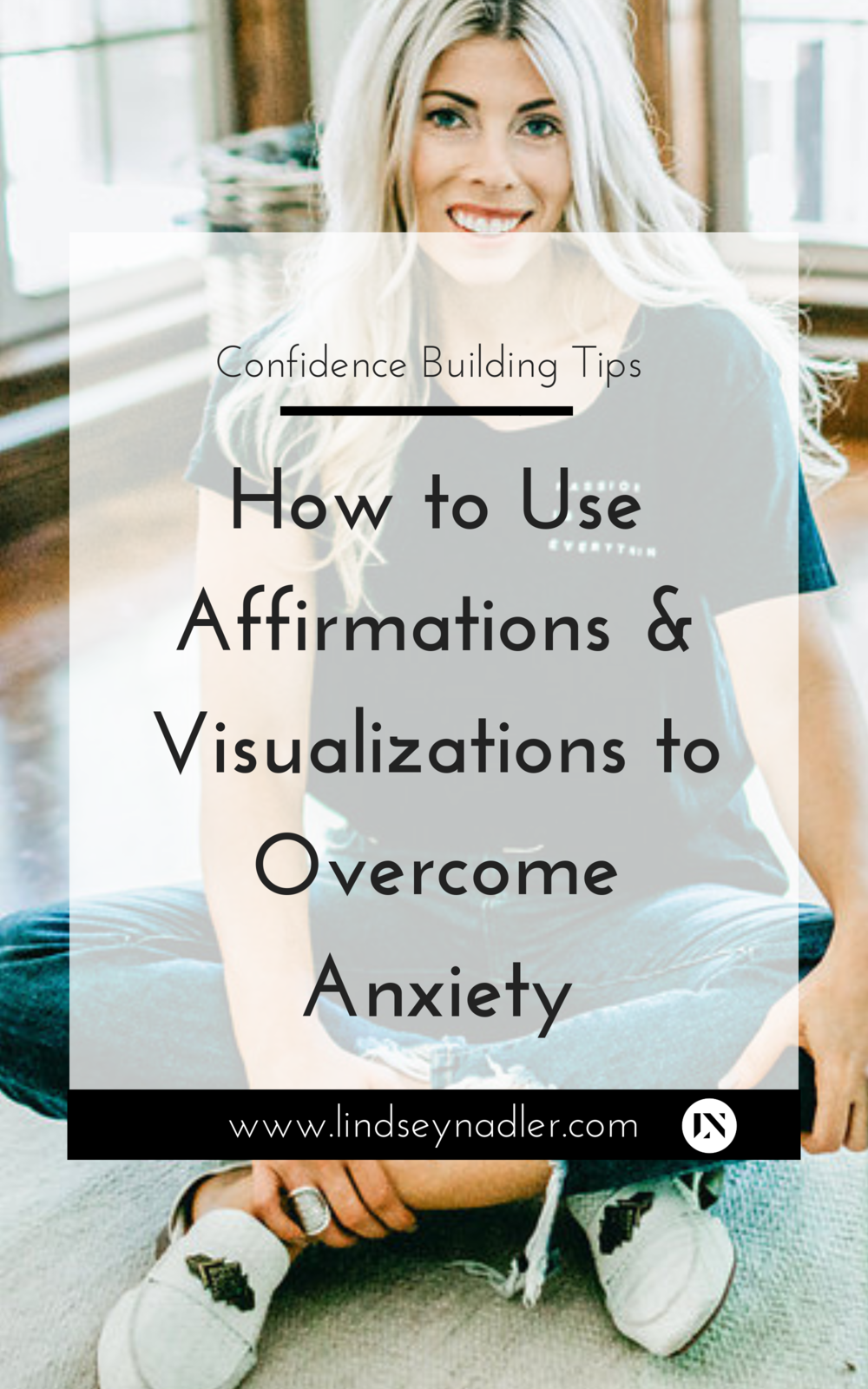 How to Use Affirmations and Visualizations to Overcome Anxiety