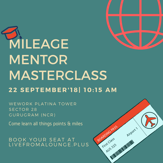 Mileage Mentor MasterClass DEL/NCR - Date: September 22, 2018Time: 10:15 AM to 2:30 PMLocation: WeWork Platina Tower, MG Road, Near Sikandarpur Metro Station, Sector 28, Gurugram
