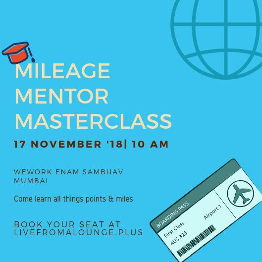 Mileage Mentor MasterClass BOM - Date: November 17, 2018Time: 10:00 AMLocation: WeWork Enam Sambhav, C-20, G Block Road, Bandra Kurla Complex, Mumbai 400051Fees: Diwali Offer: INR 6500 + GSTRegular: INR 7500+GST