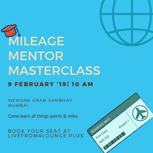 Mileage Mentor MasterClass BOM - Date: February 9, 2019Time: 10:00 AMLocation: WeWork Enam Sambhav, C-20, G Block Road, Bandra Kurla Complex, Mumbai 400051Fees: INR 7000 + GST