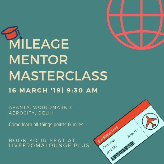 Mileage Mentor MasterClass Delhi NCR - Date: March 16, 2019Time: 9:30 AMLocation: Avanta, Worldmark 2, Aerocity, DelhiFees (Inclusive of GST):INR 8200 Regular Price