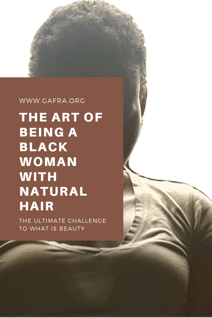 The Art of being a black woman with natural hair. What is true beauty? www.gafra.org or www.gafra-art.org