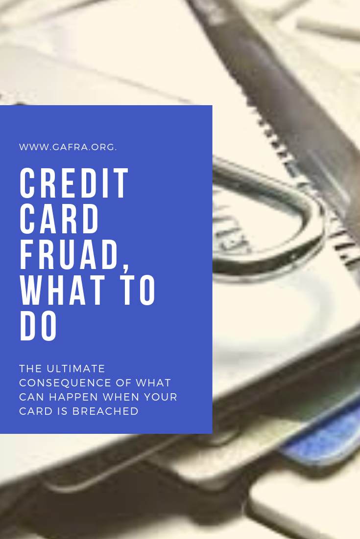 Credit Card Fraud, what to do when it happens. www.gafra.org