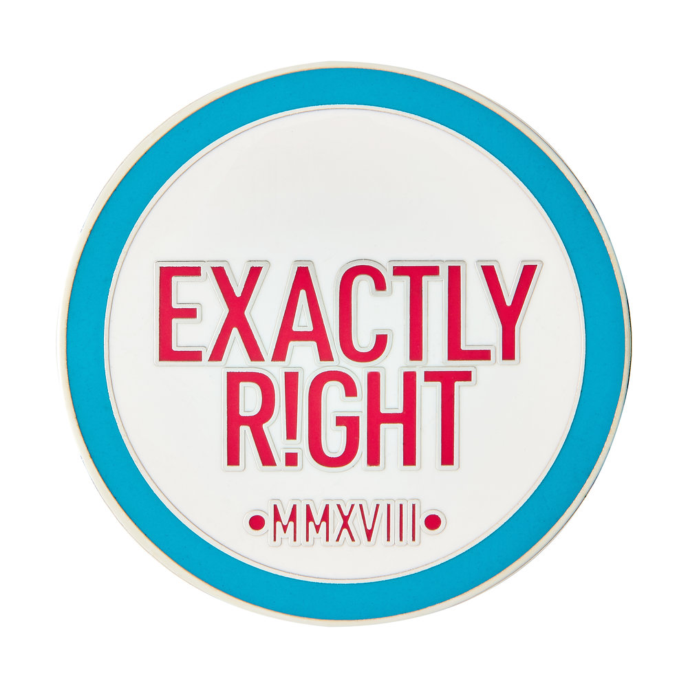 Exactly Right Enamel Pin $12