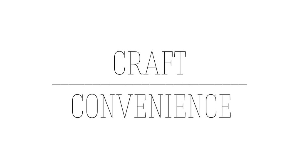 craft over convenience