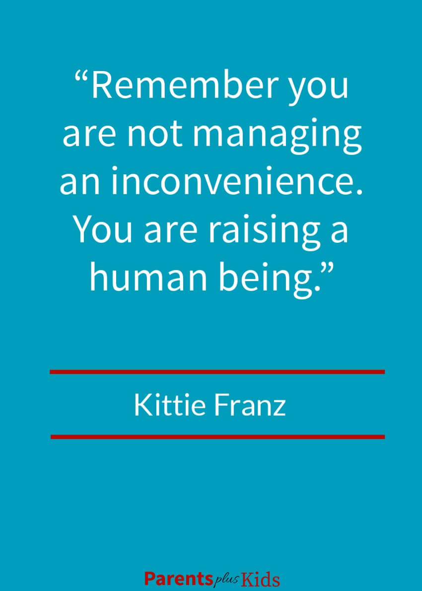 This parenting quote by Kittie Franz is about remembering you're raising a child not managing an inconvenience.  Check out the other quotes.