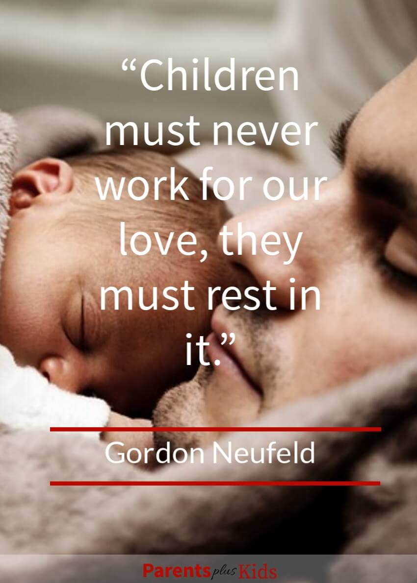 Children should not feel like they have to work for your approval or your love. Your love should be a constant force in their life.  Click through to see all the other inspirational parenting sayings.