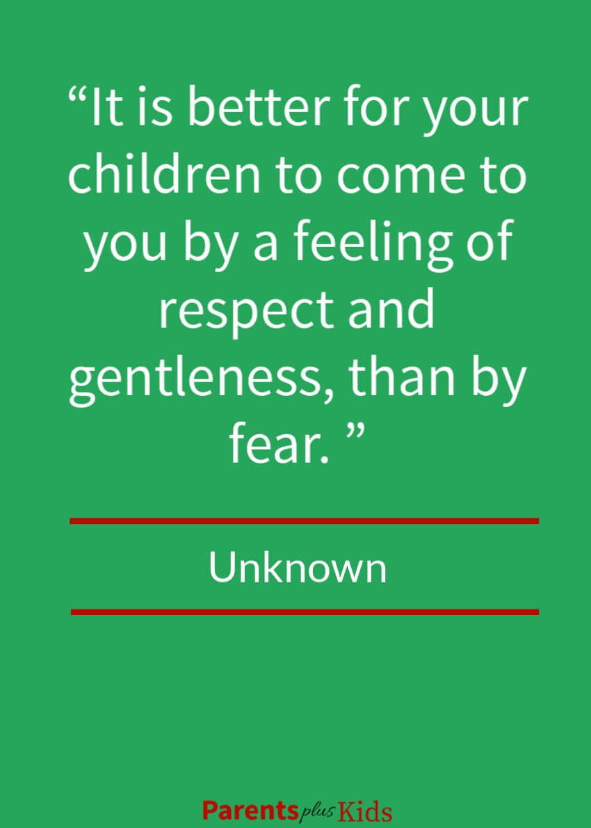 You want your child to listen to you based on respect than by fear.
