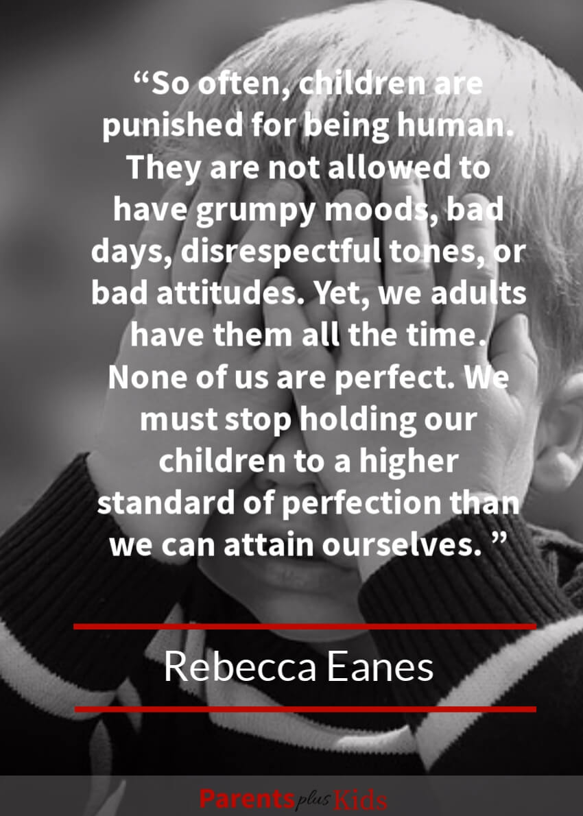By Rebecca Eanes  A parenting quote on being mindful on how we punish kids for having grumpy days or bad days.  As adults we have days like that. We need to educate them on how best to channel the feelings on those days.
