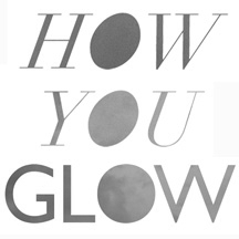 how you glow.jpg