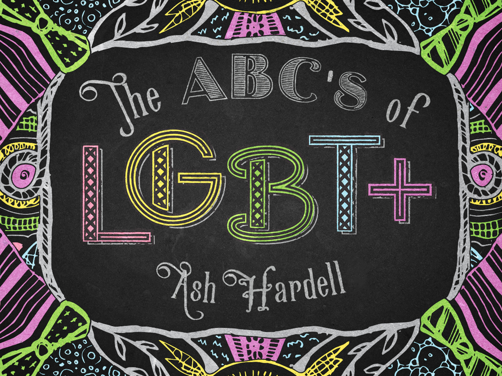 Ash Hardell's Book - The ABCs of LGBT+ is a #1 Amazon Bestselling book and is essential reading for questioning teens, teachers or parents looking for advice, or anyone who wants to learn how to talk about gender identity and sexual identity.Recognized as a top 10 LGBT+ book in 2018 according to the Rainbow List READ ONLINE      PURCHASE