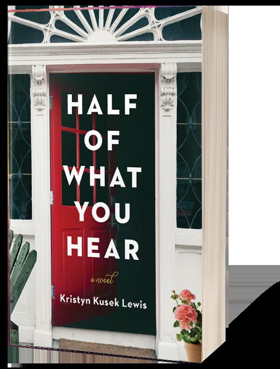 Half of What You Hear - By Kristyn Kusek Lewis