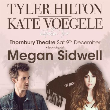 - Tyler Hilton + Kate Voegele 2017Megan will be supporting Tyler Hilton (US) and Kate Voegele (US) at their Melbourne evening show on Sat 9th December at the Thornbury Theatre.