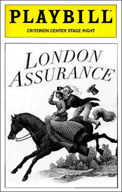 London Assurance   Dir. Joe Dowling Producer: Roundabout Theatre Co. Starring: Brian Bedford, John Horton