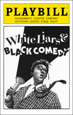White Liars & Black Comedy   Dir. Gerald Guttierez Producer: Roundabout Theatre Co.