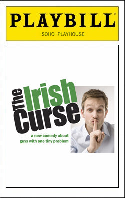 The Irish Curse   Dir. Matt Lenz Producers: Sarabeth Grossman, Craig Zehms, SoHo Playhouse