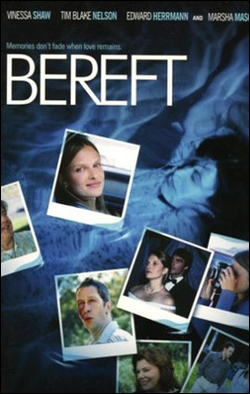 Bereft   Director: Tim Daly Starring: Vinessa Shaw, Tim Blake Nelson