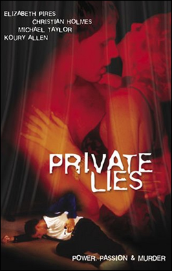 Private Lies   Director: Sherry Hormann Producer: V-60 Film production Starring: John Corbett, Margaret Colin