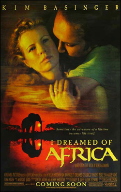 I Dreamed of Africa   Director: Hugh Hudson Producer:: Columbia Pictures Starring: Kim Basinger, Vincent Perez