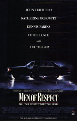Men of Respect   Director: William Reilly Producer: Central City Films/Columbia Starring: John Turturro, Katherine Borowitz, Dennis Farina