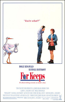 For Keeps   Director: John G. Avildsen Producer: TriStar Pictures; ML Delphi Premier Starring: Molly Ringwald, Randall Batinkoff, Kenneth Mars