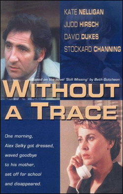 Without A Trace   Director: Stanley R. Jaffe Producer: Twentieth Century Fox; Anchor Bay Starring: Kate Nelligan, Judd Hirsch, Stockard Channing
