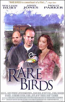 Rare Birds   Director: Stuart Gunnarson Producer: Big Pictures Entertainment Starring: William Hurt, Molly Parker,Sheila McCarthy