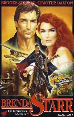 Brenda Starr   Director: Robert Ellis Miller Producer: Tribune Entertainment Starring: Brooke Shields, Timothy Dalton, Tony Peck