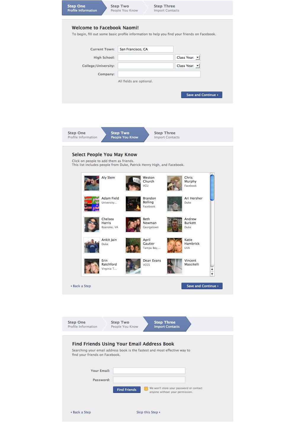 "New User Experience - Following signup, users were sent through a series of steps which encouraged them to complete their Profile as best as possible. This is called the ""NUX"" flow.Profile completeness has a strong effect on the viral nature of Facebook's growth. New users with complete profiles can be recommended to existing users with better accuracy. The more friends a new user is connected to, the more likely they are to continue to use Facebook.I was the owner of this experience along with a collection of others. I worked exclusively for the Growth Team for 4 years and was responsible for the for the first 10 minutes of time that a user spent on Facebook."