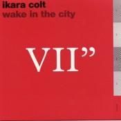 IKARA COLT wake-in-the-city-seven-inch.jpg