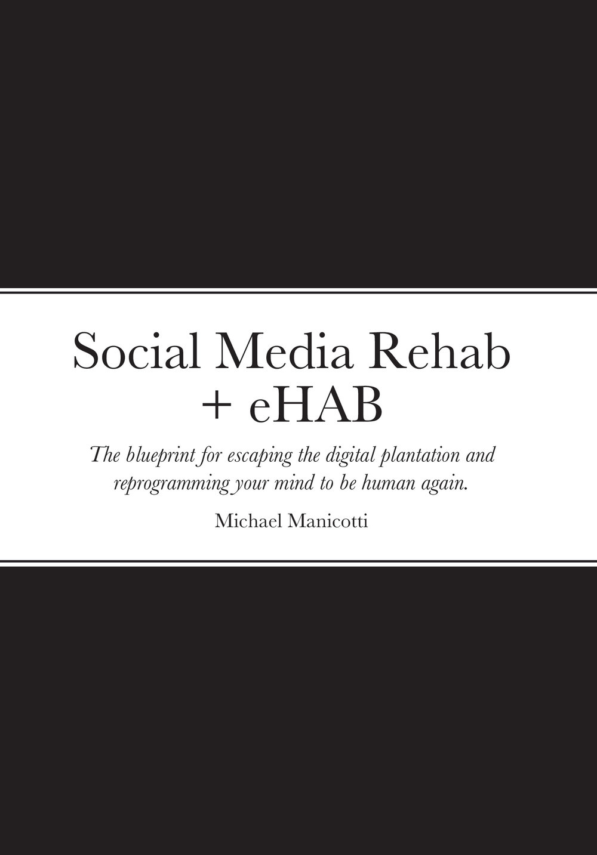social-media-rehab-the-blueprint-for-escaping-the-digital-plantation-book-cover-ehab.jpg