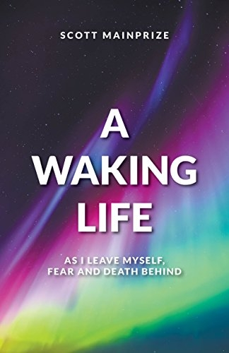 A Waking Life-As I Leave Myself, Fear and Death Behind