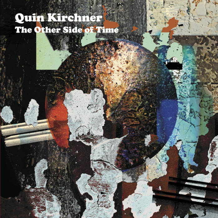 Quin Kirchner: The Other Side of Time (Astral Spirits 2018)