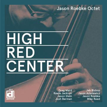 Jason Roebke Octet: High Red Center (Delmark Records 2014)