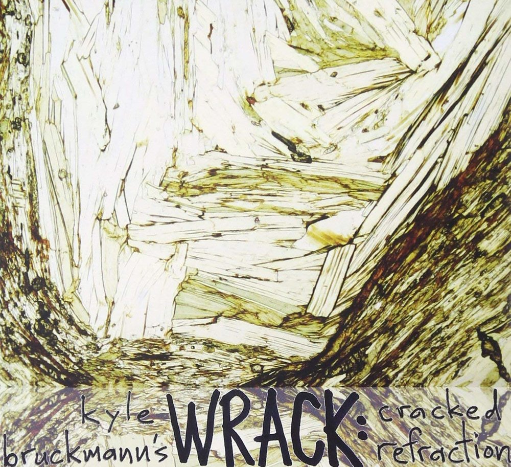 Kyle Bruckmann: Wrack Cracked Refraction (Porter Records 2012)