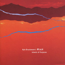 Kyle Bruckmann's Wrack: Intents and Purposes (482 Music 2006)