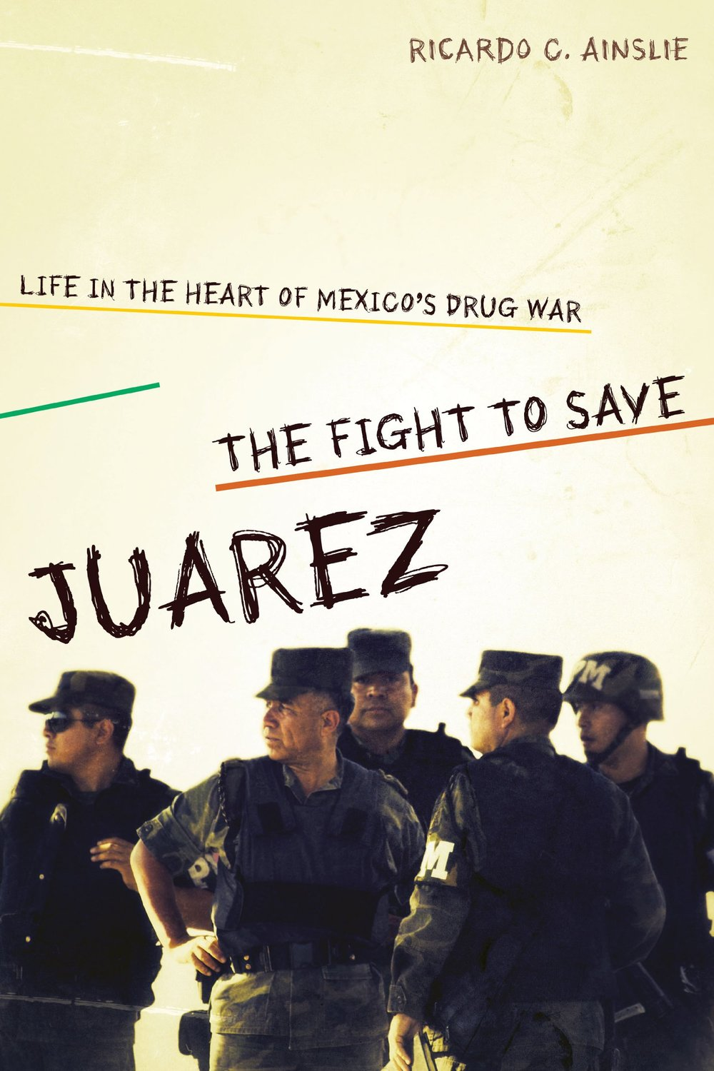 The Fight to Save Juarez - Life in the Heart of Mexico's Drug War