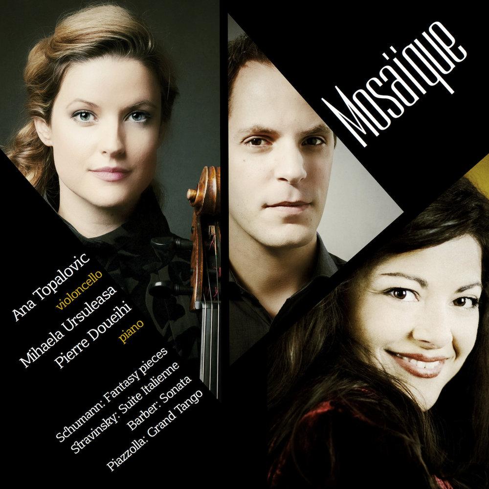 mosaique - Ana Topalovic | violoncello •Mihaela Ursuleasa, Pierre Doueihi | pianoMusic by Schumann, Stravinsky, Barber & Piazzolla