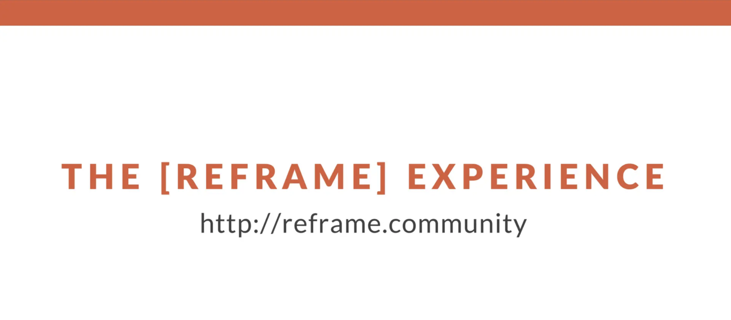 THE [REFRAME] EXPERIENCE