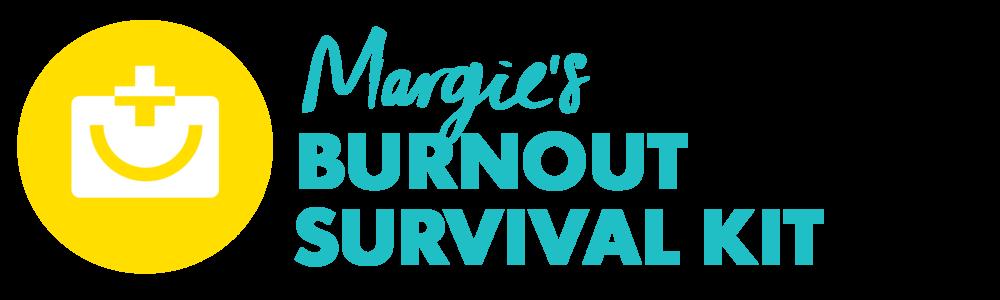 Margie's Burnout Survival Kit